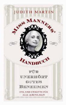 Miss Manners  Handbuch für unerhört gutes Benehme