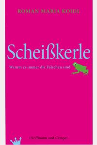 Bestseller. Scheißkerle von Roman Maria Koidl