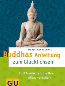 gl ck mit buddhas lehren zu mehr lebensgl ck und zufriedenheit. Black Bedroom Furniture Sets. Home Design Ideas