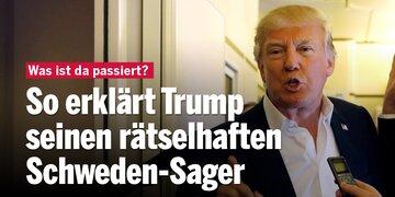 Peinliche Panne: So erklärt Trump seinen rätselhaften Schweden-Sager