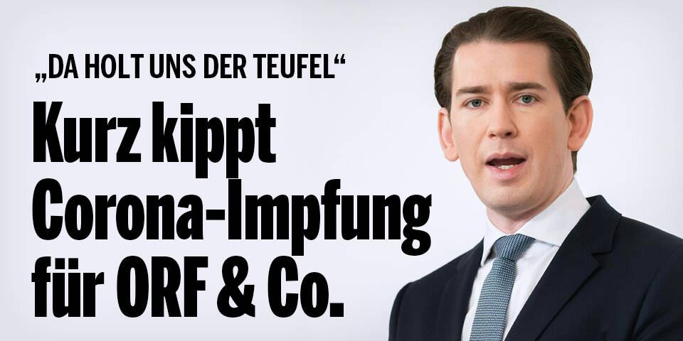 ''Da holt uns der Teufel'': Kurz kippt Corona-Impfung für ORF & Co.