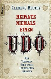 Heirate niemals einen Udo von Clemens Beöthy