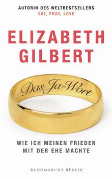 Elizabeth Gilbert Das Ja-Wort